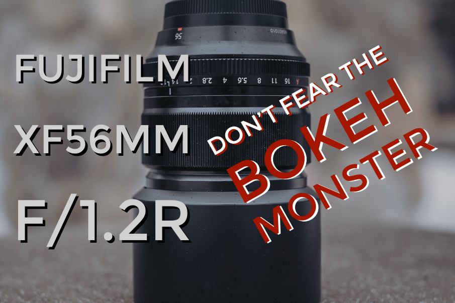 Fujifilm XF56mm f/1.2 R – Don't Fear the Bokeh Monster