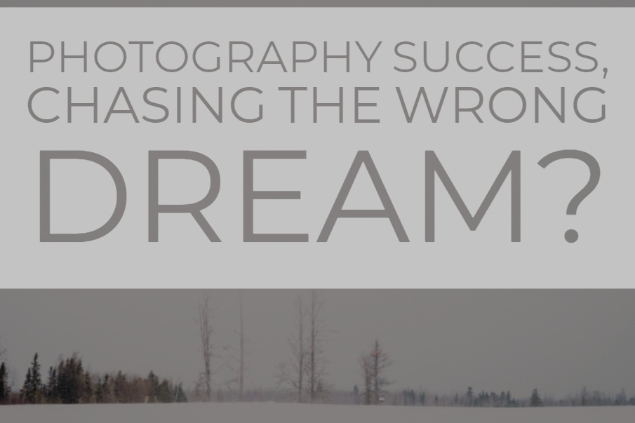 Photography Success, Chasing The Wrong Dream?