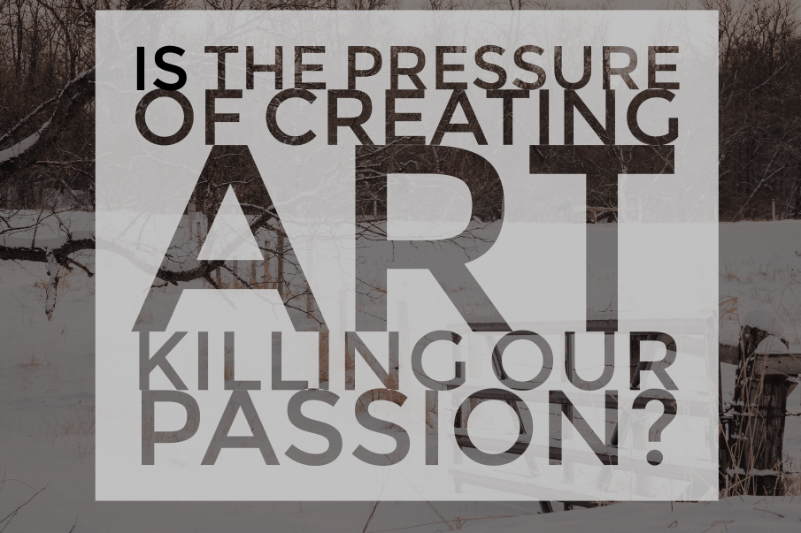 Is the pressure of creating art killing our passion?